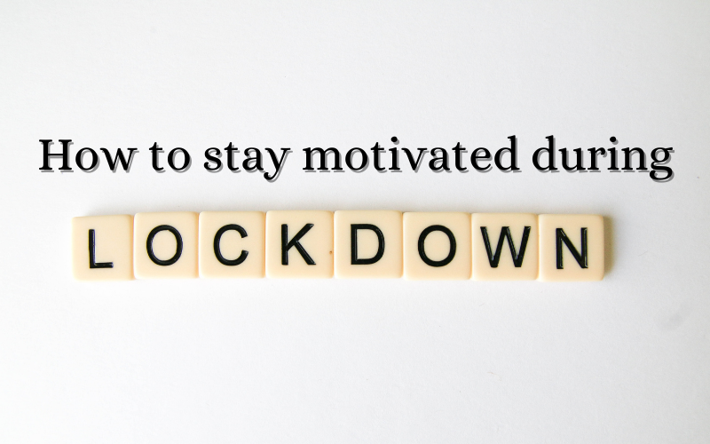 How to stay motivated during lockdown - written in Scrabble letters against a white background