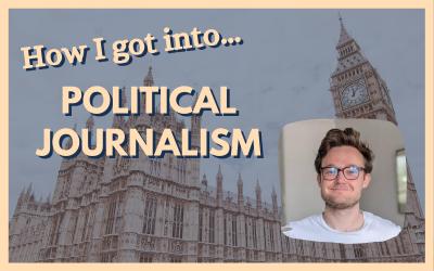 How I got into… political journalism