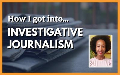 How I got into…. investigative journalism